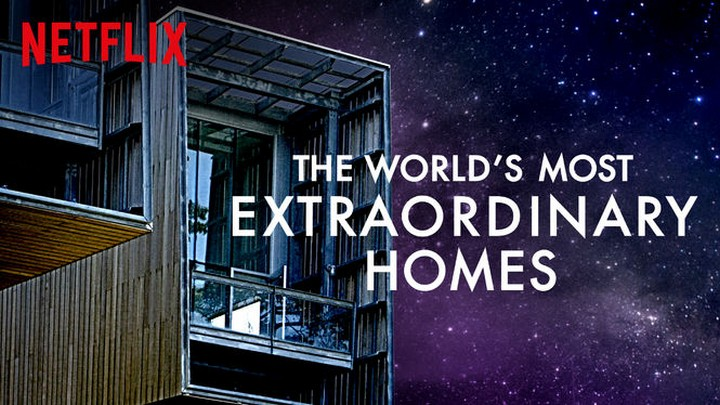 Check Out The World's Most Extraordinary Homes On Netflix and BBC ...